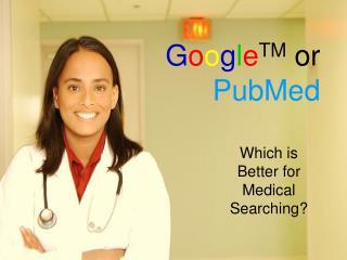 G o o g l e TM  or  PubMed