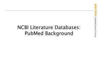 NCBI Literature Databases: PubMed Background