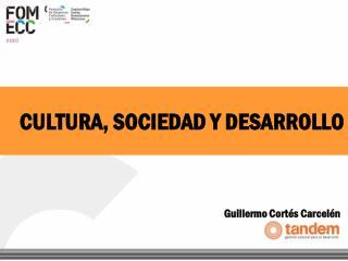 CULTURA, SOCIEDAD Y DESARROLLO