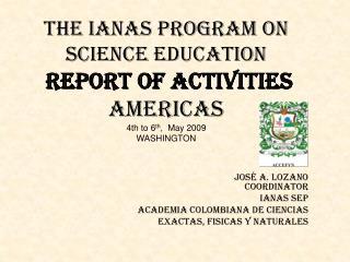 José A. Lozano Coordinator  IANAS SEP ACADEMIA COLOMBIANA DE CIENCIAS