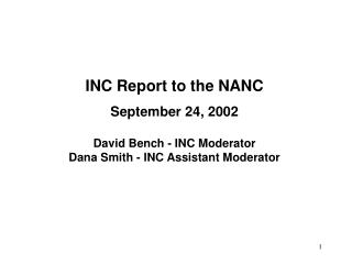 INC Report to the NANC September 24, 2002 David Bench - INC Moderator