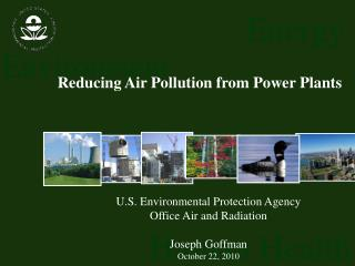 U.S. Environmental Protection Agency Office Air and Radiation Joseph Goffman October 22, 2010