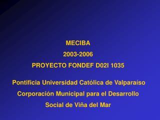 MECIBA 2003-2006 PROYECTO FONDEF D02I 1035 Pontificia Universidad Católica de Valparaíso