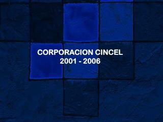 CORPORACION CINCEL 2001 - 2006