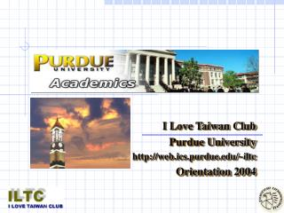 I Love Taiwan Club Purdue University web.ics.purdue/~iltc Orientation 2004