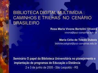 BIBLIOTECA DIGITAL MULTIM�DIA : CAMINHOS E TRILHAS  NO  CEN�RIO BRASILEIRO
