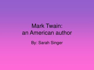 Mark Twain: an American author