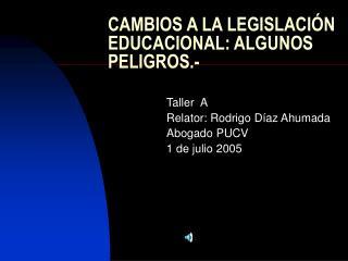 CAMBIOS A LA LEGISLACIÓN EDUCACIONAL: ALGUNOS PELIGROS.-