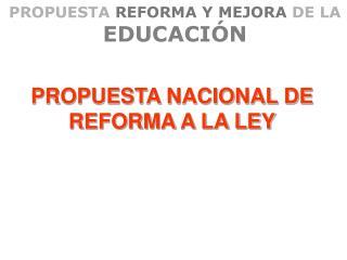 PROPUESTA REFORMA Y MEJORA DE LA EDUCACI�N