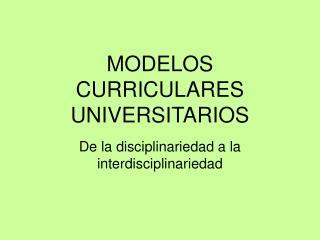 MODELOS CURRICULARES UNIVERSITARIOS