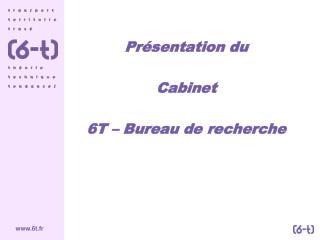 Pr�sentation du Cabinet  6T � Bureau de recherche