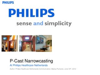 P-Cast  Narrowcasting                           At Phillips  Healthcare Netherlands