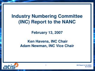 Industry Numbering Committee (INC) Report to the NANC  February 13, 2007  Ken Havens, INC Chair