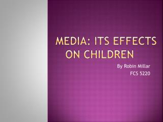 MEDIA: ITS EFFECTS ON CHILDREN