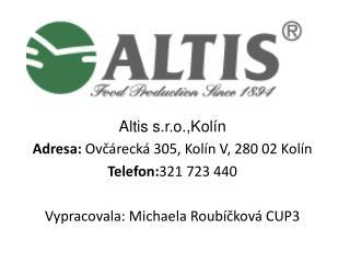 Altis  s.r.o.,Kolín Adresa: Ovčárecká 305, Kolín V, 280 02 Kolín Telefon: 321 723 440