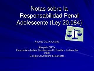 Notas sobre la  Responsabilidad Penal Adolescente (Ley 20.084)