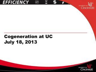 Cogeneration at UC  July 18, 2013