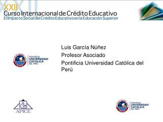 Luis García Núñez Profesor Asociado Pontificia Universidad Católica del Perú