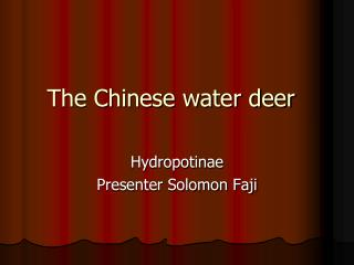 The Chinese water deer