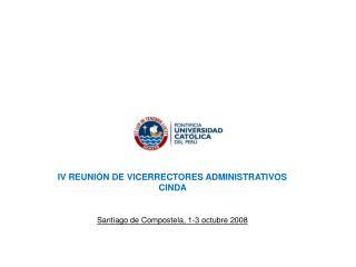 IV REUNIÓN DE VICERRECTORES ADMINISTRATIVOS   CINDA  Santiago de Compostela, 1-3 octubre 2008
