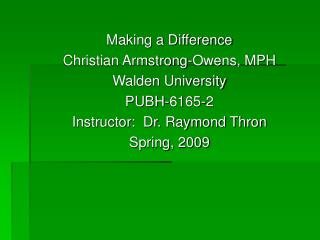 Making a Difference Christian Armstrong-Owens, MPH Walden University PUBH-6165-2