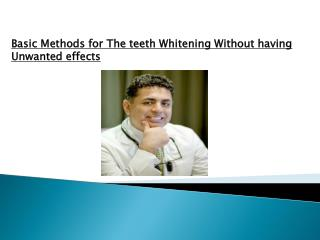 Basic Methods for The teeth Whitening Without having Unwante