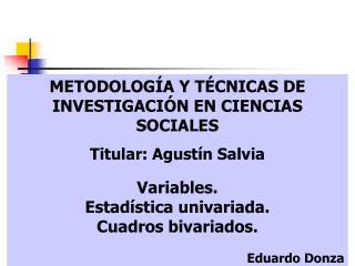 METODOLOGÍA Y TÉCNICAS DE INVESTIGACIÓN EN CIENCIAS SOCIALES Titular: Agustín Salvia Variables.