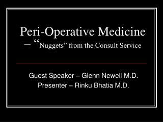 Peri-Operative Medicine    Nuggets  from the Consult Service