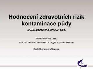 Hodnocení zdravotních rizik  kontaminace půdy MUDr. Magdaléna Zimová, CSc. Státní zdravotní ústav