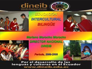 EDUCACI�N INTERCULTURAL BILING�E Mariano Morocho Morocho DIRECTOR NACIONAL  DINEIB