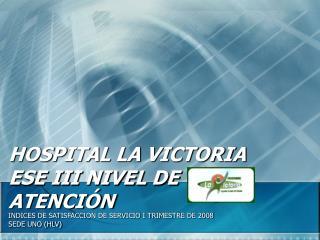 HOSPITAL LA VICTORIA ESE III NIVEL DE ATENCIÓN