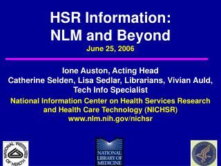 HSR Information: NLM and Beyond June 25, 2006