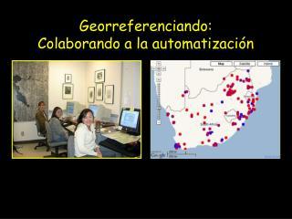 Georreferenciando:  Colaborando a la automatizaci�n