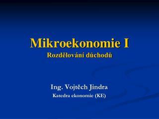 Mikroekonomie I  Rozd?lov�n� d?chod?