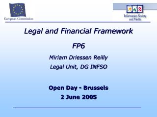 Legal and Financial Framework FP6 Miriam Driessen Reilly Legal Unit, DG INFSO