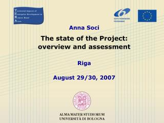 Anna Soci The state of the Project:  overview and assessment Riga  August 29/30, 2007