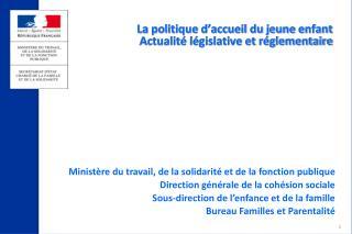 La politique d'accueil du jeune enfant   Actualité législative et réglementaire