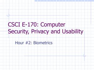 CSCI E-170: Computer Security, Privacy and Usability