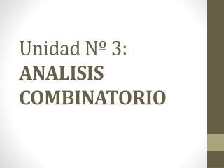 Unidad N� 3: ANALISIS COMBINATORIO