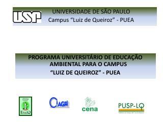 PROGRAMA UNIVERSIT�RIO DE EDUCA��O AMBIENTAL PARA O CAMPUS  �LUIZ DE QUEIROZ� - PUEA