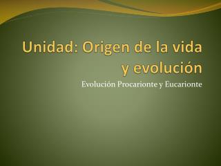 Unidad: Origen de la vida y evolución