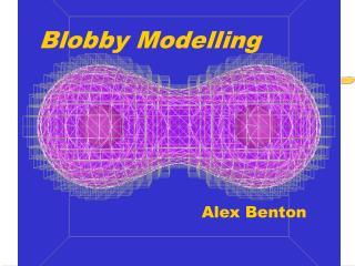 Blobby Modelling