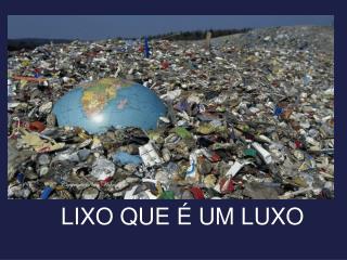 LIXO QUE É UM LUXO