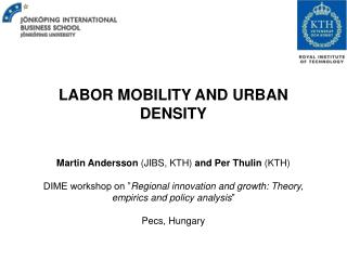 LABOR MOBILITY AND URBAN DENSITY Martin Andersson  (JIBS, KTH)  and Per Thulin  (KTH)
