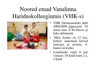 Noored emad Vanalinna Hariduskolleegiumis (VHK-s)