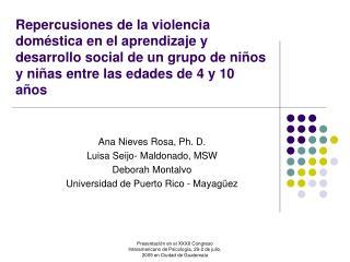 Ana Nieves Rosa, Ph. D. Luisa Seijo- Maldonado, MSW Deborah Montalvo