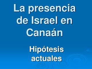 La presencia de Israel en Canaán