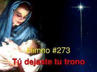 Himno #273 Tú dejaste tu trono