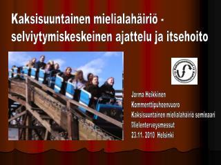 Jorma Heikkinen Kommenttipuheenvuoro Kaksisuuntainen mielialahäiriö seminaari Mielenterveysmessut