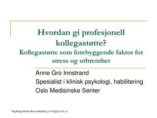 Anne Gro Innstrand Spesialist i klinisk psykologi, habilitering Oslo Medisinske Senter